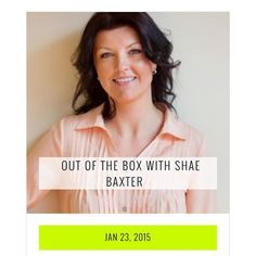 Out of the Box with Shae Baxter at www.kyliepatchett.com Entrepreneurship, Box, Boxes