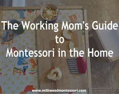 Confessions of a Montessori Mom blog: The Working Mom's Guide to Montessori in the Home by Meghan Sheffield of Milkweed & Montessori