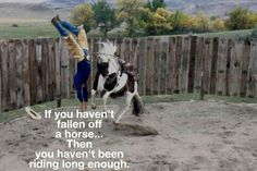 It will happen if you spend time on a horse.
