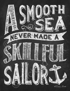 Chalkboard Print - A Smooth Sea Never Made a Skillful Sailor - Chalk Art Blackboard Art, Chalkboard Print, Calendar Quotes, Quotes To Live By, Life Quotes, Rough Seas, Be Kind To Yourself, How To Find Out, How To Make