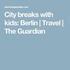 City breaks with kids: Berlin   Travel   The Guardian