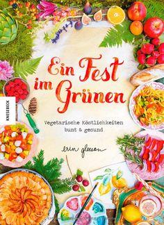 Ein Fest im Grünen: Vegetarische Köstlichkeiten bunt & gesund: Amazon.de: Erin Gleeson: Bücher
