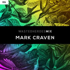 http://www.wastedheroes.com/mix/006-mark-craven/