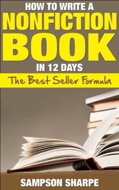 How to Write a Nonfiction book in 12 Days - The Best Seller Formula (The Non-Fiction Success Guide - Make Money Writing Books) by Sampson Sharpe, http://www.amazon.ca/dp/B00HP5VPFC/ref=cm_sw_r_pi_dp_shy2sb0M7C7NX
