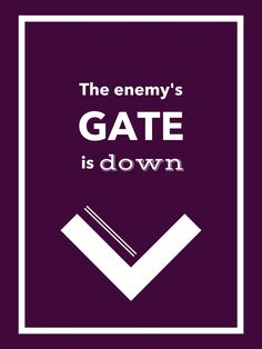 """""""The Enemy's gate is down"""" 