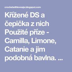 Křížené DS a čepička z nich Použité příze - Camilla, Limone, Catanie a jim podobná bavlna. Háček č. 3,5 a háčkujeme volně, neu...