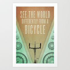 See The World Differently From A Bicycle     Art Print