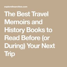 The Best Travel Memoirs and History Books to Read Before (or During) Your Next Trip