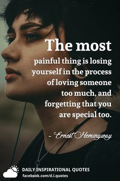 The most painful thing is losing yourself in the process of loving someone too much, and forgetting that you are special too. Real Life Quotes, Reality Quotes, True Quotes, Girly Quotes, Mood Quotes, Positive Quotes, Mindset Quotes, Quotes Motivation, Positive Life