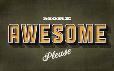 More Awesome Please - Wallpaper