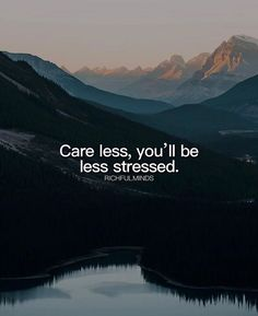 Care less youll be less stressed.