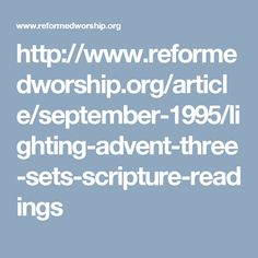 http://www.reformedworship.org/article/september-1995/lighting-advent-three-sets-scripture-readings