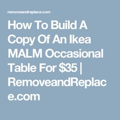 How To Build A Copy Of An Ikea MALM Occasional Table For $35   RemoveandReplace.com