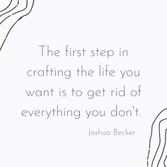 Uplifting Quotes, Meaningful Quotes, Inspirational Quotes, Joshua Becker, Yellow Cottage, Declutter Your Home, First Step, Insight, Life Quotes