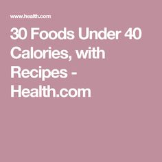 30 Foods Under 40 Calories, with Recipes - Health.com
