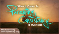Consistency is Overrated   Dr. Scott Turansky and Joanne Miller, RN, BSN On Parenting