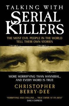 Talking with Serial Killers: The Most Evil People in the World Tell Their Own Stories, a book by Christopher Berry-Dee I Love Books, Good Books, Books To Read, My Books, Story Books, True Crime Books, Verbatim, Evil People, Reading Material