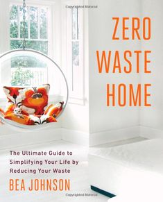 Amazon.fr - Zero Waste Home: The Ultimate Guide to Simplifying Your Life by Reducing Your Waste - Bea Johnson - Livres