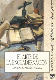 El Arte De La Encuadernacion/ The Art of Bookbinding (Aprendiz) (Spanish Edition) by Mariano Monje Ayala