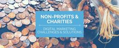Non-Profits Under Fire  Battling Problems With Charity Digital Marketing in 2017