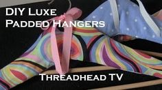 A little couture for the closet. A perfect pampering gift for your bff. Two methods to making a padded hanger are shown. First tutorial is for an intermediate sewist. Second half is for a beginner who wants to minimize sewing tiime.  ~Threadhead TV - YouTube