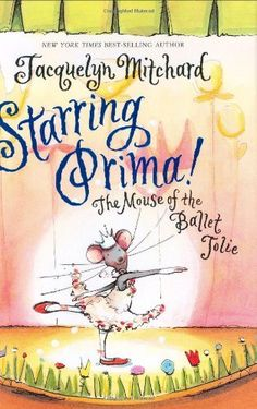 Starring Prima!: The Mouse of the Ballet Jolie by Jacquelyn Mitchard, http://www.amazon.com/dp/0060573570/ref=cm_sw_r_pi_dp_TinBqb0B42JB2