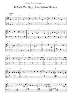 Free piano sheet music: It Ain't Me- Kygo feat Selena Gomez.pdf Who's gonna rock you when the sun won't let you sleep?   I...