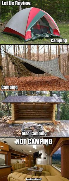 Real camping is the only way to do it! That last one is for people who *think* they're camping...