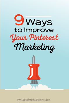 9 Ways to Improve Your Pinterest Marketing via @smexaminer