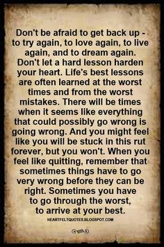 Life's best lessons are often learned at the worst times and from the worst mistakes.