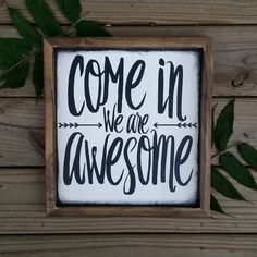 Come in we are awesome, Modern inspired Wood Sign, Framed Wall Art, Welcome Sign, Housewarming gift by CASignDesign on Etsy https://www.etsy.com/listing/243071191/come-in-we-are-awesome-modern-inspired