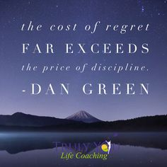 """""""The cost of regret far exceeds the price of #discipline."""" Dan Green. What is it that you strive for more of TrulyYouLifeCoaching (@TrulyYouLifeCo) 
