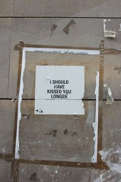 I should have kissed you longer. #streetart in #may