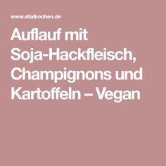 Auflauf mit Soja-Hackfleisch, Champignons und Kartoffeln – Vegan