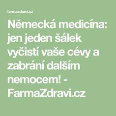 Německá medicína: jen jeden šálek vyčistí vaše cévy a zabrání dalším nemocem! - FarmaZdravi.cz Weight Loss Detox, Vase, Jena, Cholesterol, Healthy Drinks, Healing, Math Equations, Nordic Interior, Body