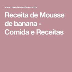 Receita de Mousse de banana - Comida e Receitas