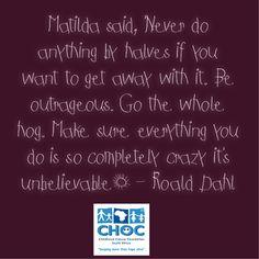 Be outrageous... go the whole hog! - Matilda