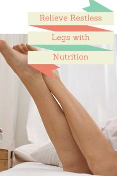 """""""HOW TO RELIEVE RESTLESS LEGS WITH NUTRITION"""" by Cynthia Crozier, The Spencer Institute  http://therestlesslegsblog.wordpress.com/2014/12/14/how-to-relieve-restless-legs-with-nutrition-by-cynthia-crozier-the-spencer-institute/"""
