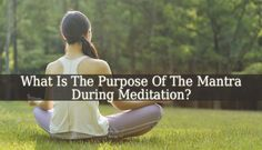 the answer to the question What Is The Purpose Of The Mantra During Meditation? Is pretty easy. A mantra is important in meditation because it allows you to