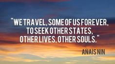 """#BucketList Generation: """"We #travel, some of us forever, to seek other states, other lives, other souls."""""""