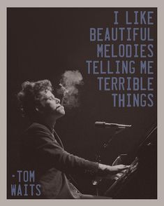 21 Beautiful Reflections About Music From Legendary Musicians. Does this explain why all of Tom Waits' songs are so depressing? XD Saiba mais sobre este artista no E-Book Gratuito - 25 VOZES QUE MUDARAM A  HISTÓRIA DA MÚSICA. Clique na foto para fazer Download!