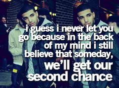i guess i never let you go because in the back of my mind i still believe that someday, we'll get our second chance