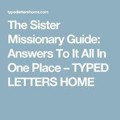 The Sister Missionary Guide: Answers To It All In One Place