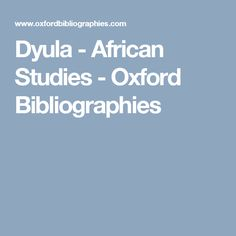Dyula - African Studies - Oxford Bibliographies