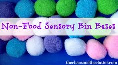 Non-Food Sensory Bin Bases - over 40 ideas  Love these, especially the ones toward the end of the list!