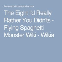 The Eight I'd Really Rather You Didn'ts - Flying Spaghetti Monster Wiki - Wikia