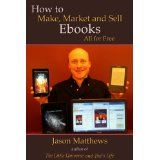 How to Make, Market and Sell Ebooks - All for Free (Kindle Edition)By Jason Matthews