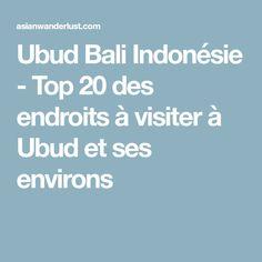 Ubud Bali Indonésie - Top 20 des endroits à visiter à Ubud et ses environs
