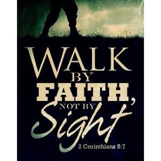 2 Corinthians (NKJV) - For we walk by faith, not by sight.