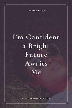 5ddbe7273b4247 Affirmation  I Am Confident That a Bright Future Awaits Me